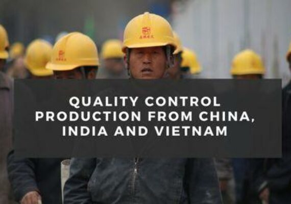 Quality control production from China, India and Vietnam
