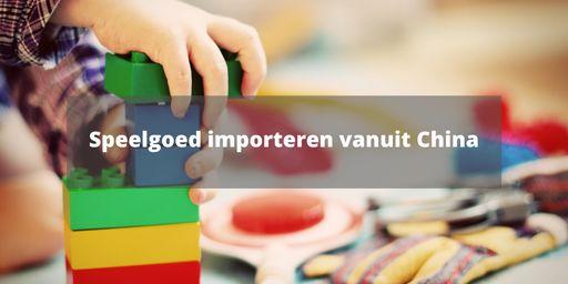 Speelgoed importeren vanuit China